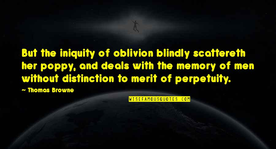 Scattereth Quotes By Thomas Browne: But the iniquity of oblivion blindly scattereth her