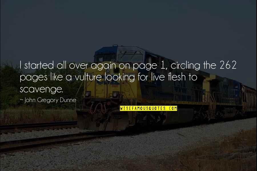 Scavenge Quotes By John Gregory Dunne: I started all over again on page 1,