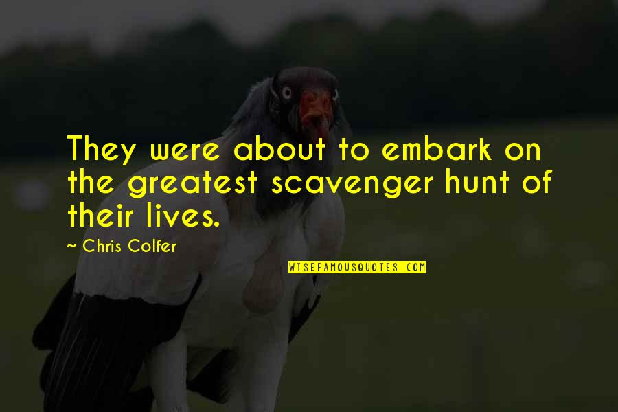 Scavenger Quotes By Chris Colfer: They were about to embark on the greatest