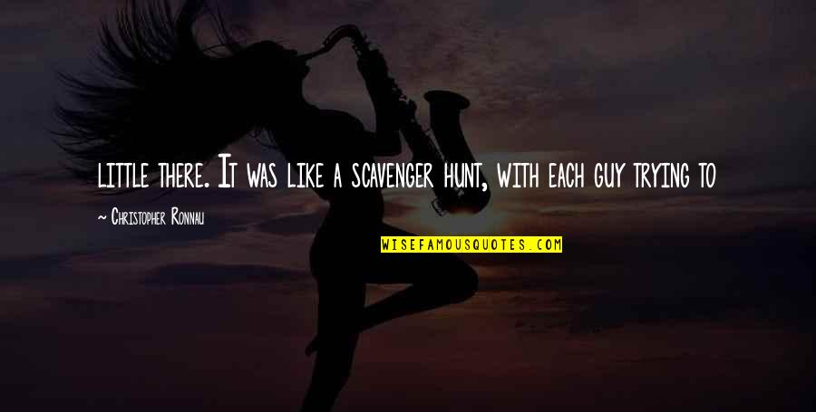 Scavenger Quotes By Christopher Ronnau: little there. It was like a scavenger hunt,