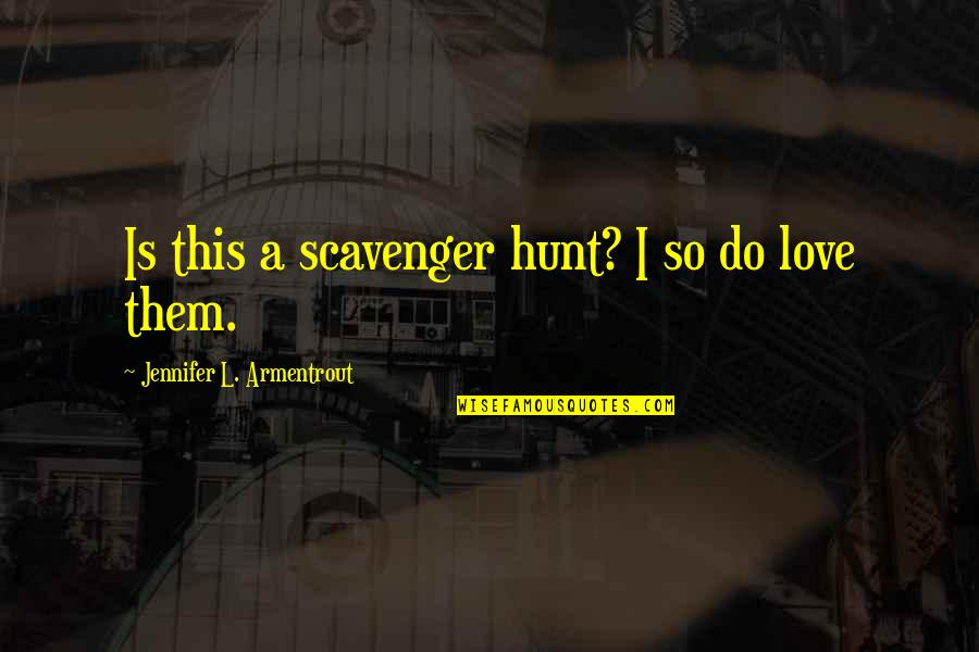 Scavenger Quotes By Jennifer L. Armentrout: Is this a scavenger hunt? I so do