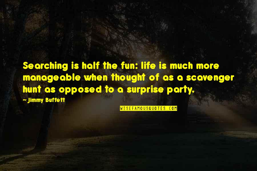 Scavenger Quotes By Jimmy Buffett: Searching is half the fun: life is much