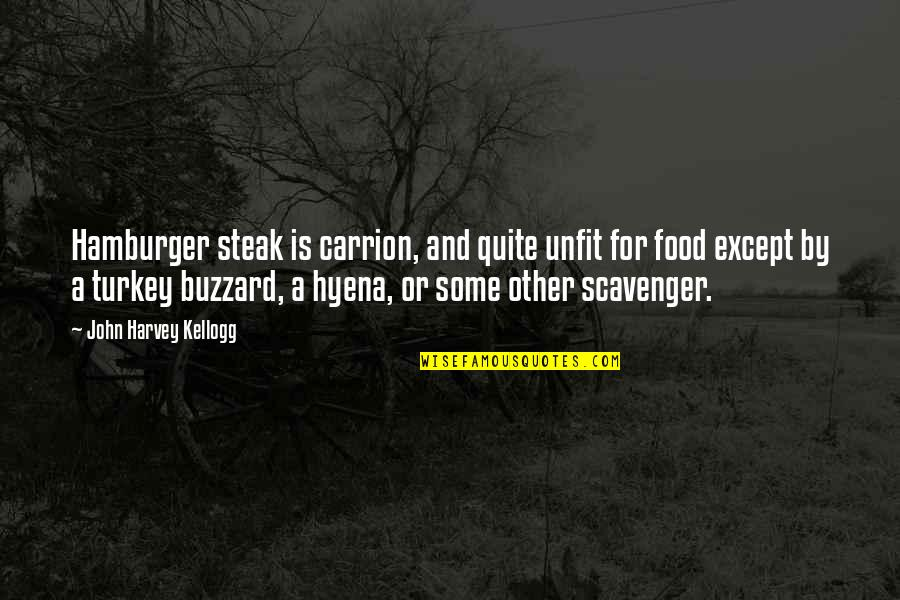 Scavenger Quotes By John Harvey Kellogg: Hamburger steak is carrion, and quite unfit for