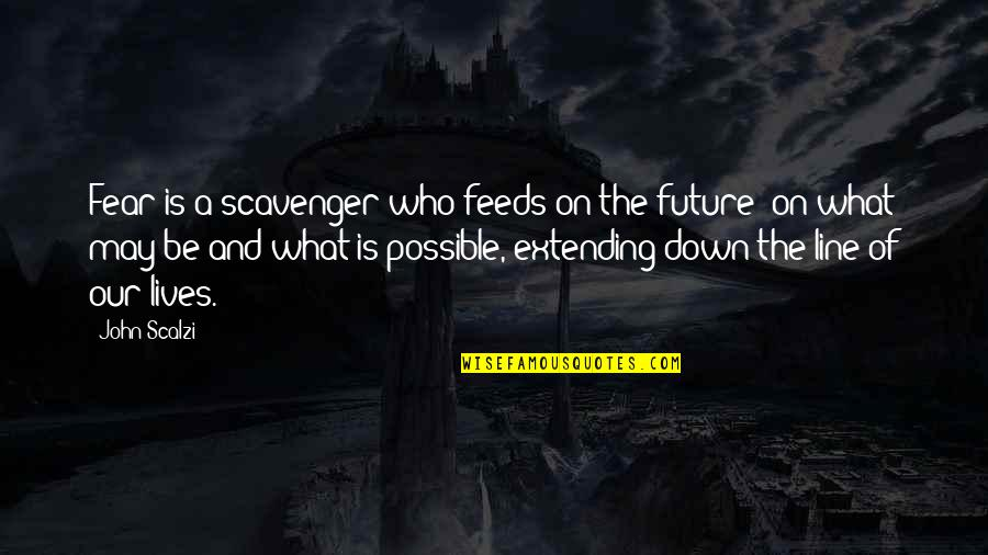 Scavenger Quotes By John Scalzi: Fear is a scavenger who feeds on the