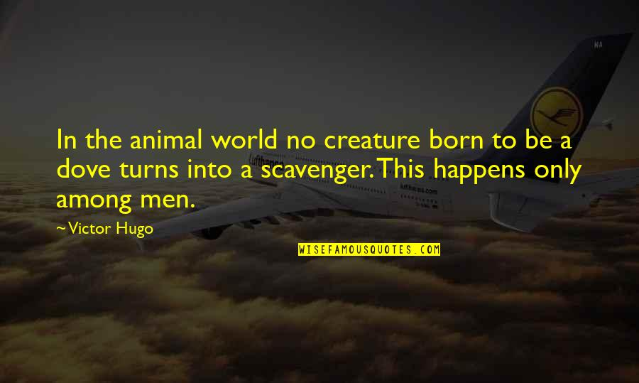 Scavenger Quotes By Victor Hugo: In the animal world no creature born to