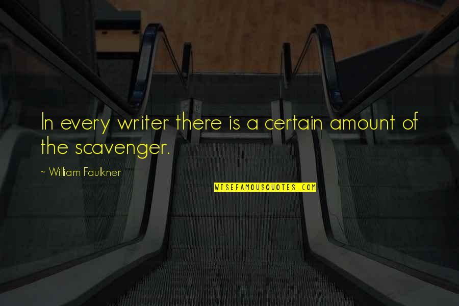 Scavenger Quotes By William Faulkner: In every writer there is a certain amount