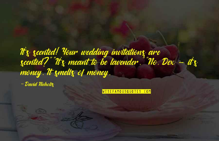 """Scented Quotes By David Nicholls: It's scented! Your wedding invitations are scented?""""""""It's meant"""