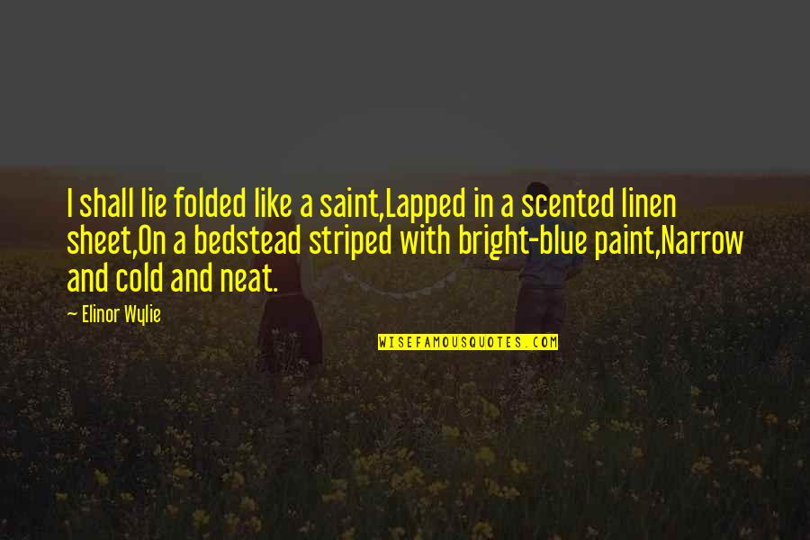 Scented Quotes By Elinor Wylie: I shall lie folded like a saint,Lapped in