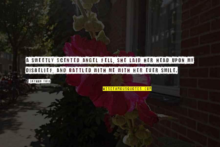 Scented Quotes By Jethro Tull: A sweetly scented angel fell, she laid her