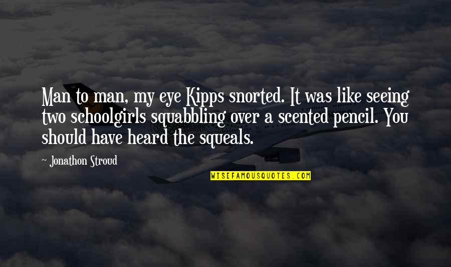 Scented Quotes By Jonathon Stroud: Man to man, my eye Kipps snorted. It