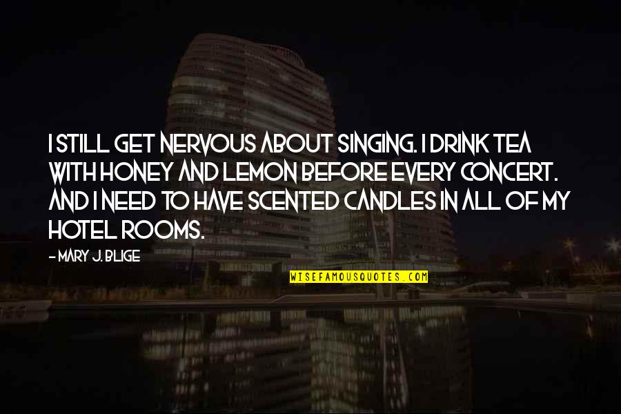 Scented Quotes By Mary J. Blige: I still get nervous about singing. I drink