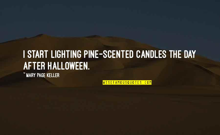 Scented Quotes By Mary Page Keller: I start lighting pine-scented candles the day after