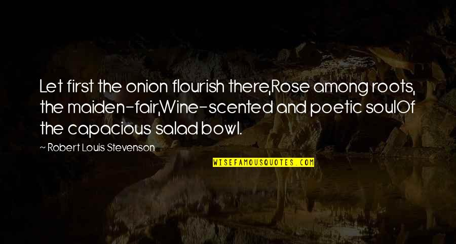 Scented Quotes By Robert Louis Stevenson: Let first the onion flourish there,Rose among roots,