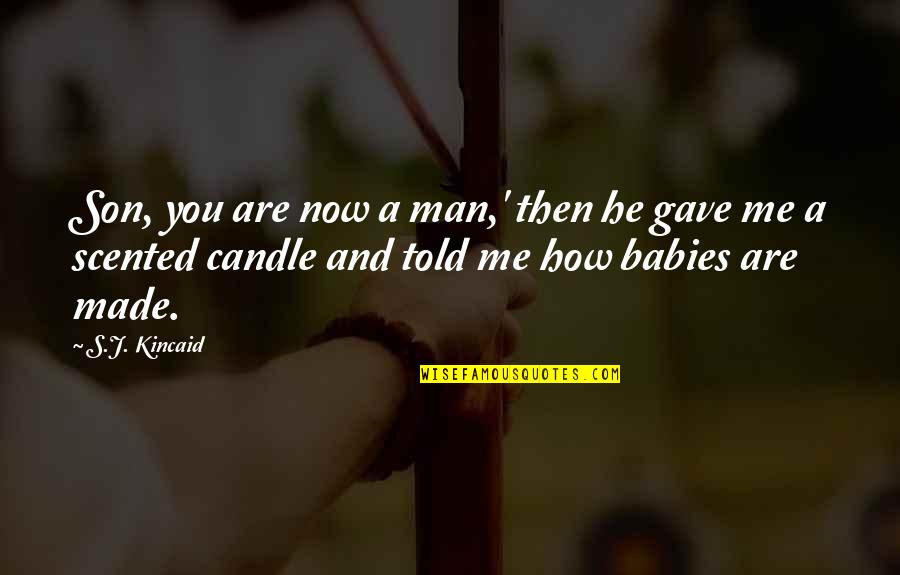 Scented Quotes By S.J. Kincaid: Son, you are now a man,' then he