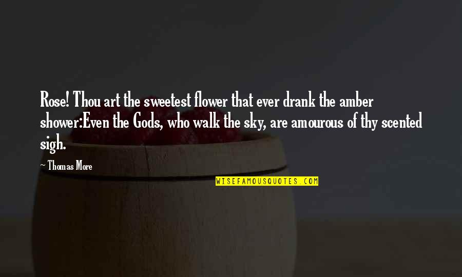 Scented Quotes By Thomas More: Rose! Thou art the sweetest flower that ever