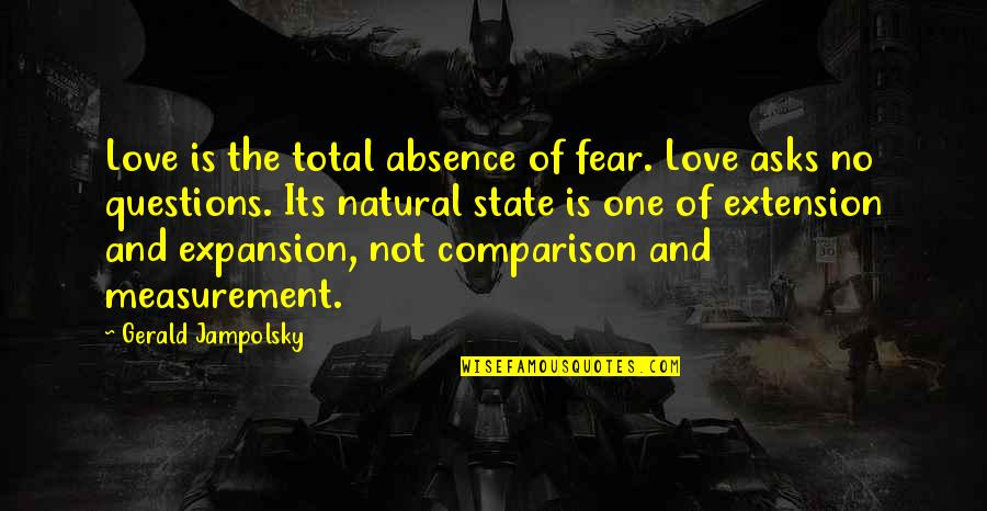 Scharer Quotes By Gerald Jampolsky: Love is the total absence of fear. Love