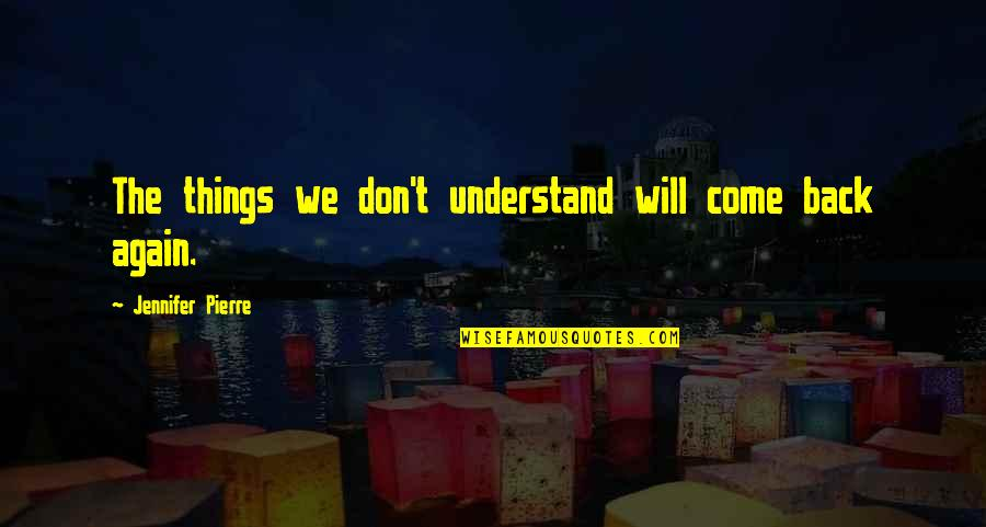 Scharer Quotes By Jennifer Pierre: The things we don't understand will come back
