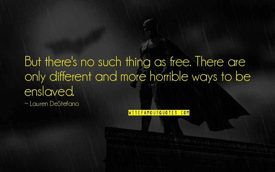 Scharer Quotes By Lauren DeStefano: But there's no such thing as free. There