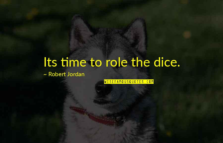 Schaum's Quotes By Robert Jordan: Its time to role the dice.