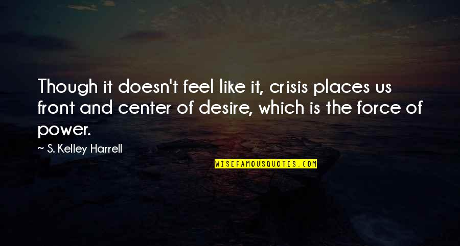 Schaum's Quotes By S. Kelley Harrell: Though it doesn't feel like it, crisis places