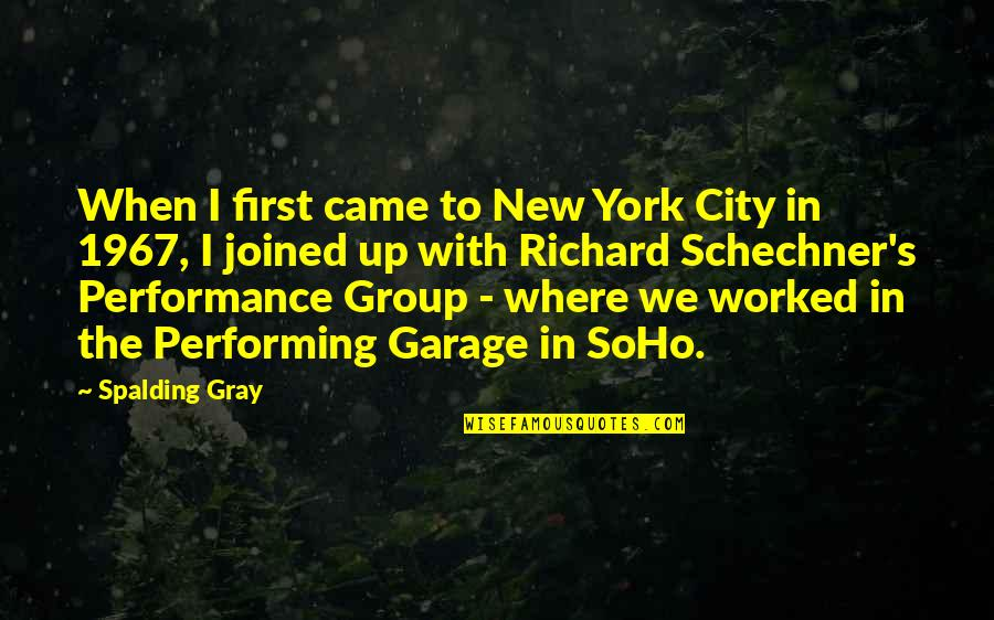 Schechner's Quotes By Spalding Gray: When I first came to New York City