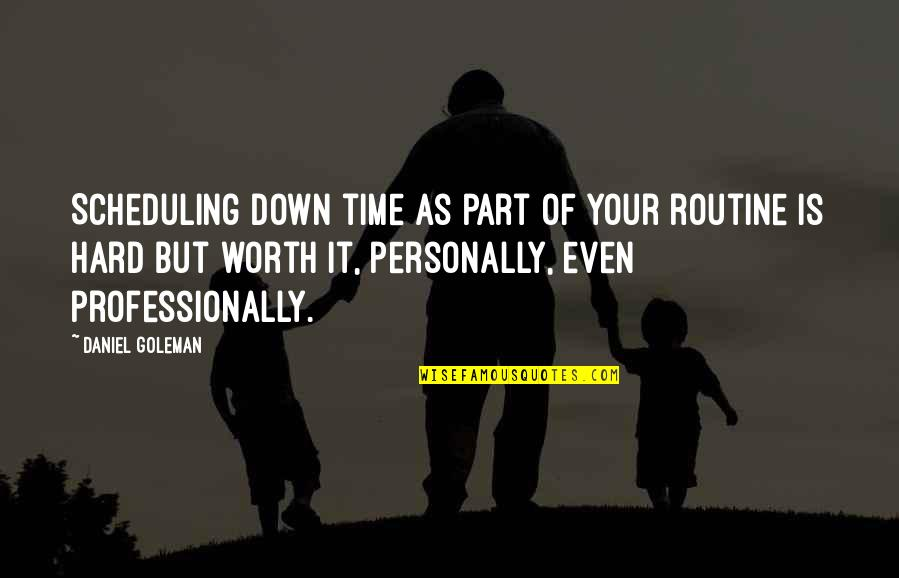 Scheduling Time Quotes By Daniel Goleman: Scheduling down time as part of your routine