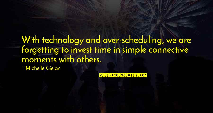 Scheduling Time Quotes By Michelle Gielan: With technology and over-scheduling, we are forgetting to