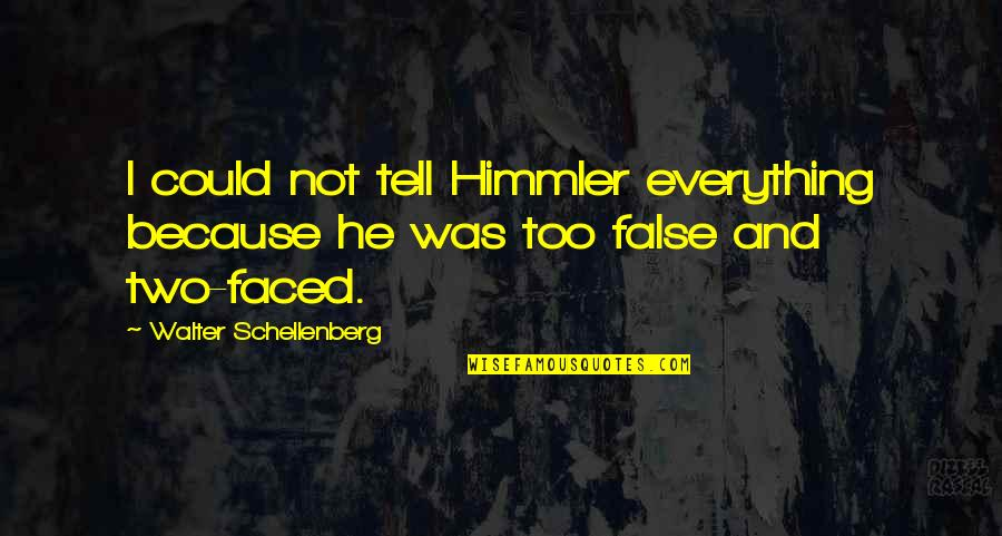 Schellenberg's Quotes By Walter Schellenberg: I could not tell Himmler everything because he