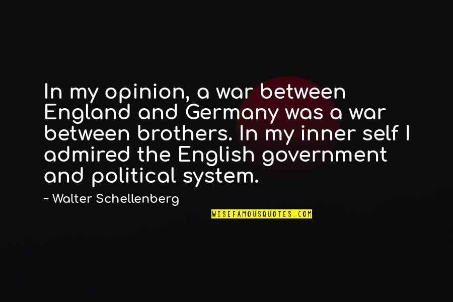 Schellenberg's Quotes By Walter Schellenberg: In my opinion, a war between England and