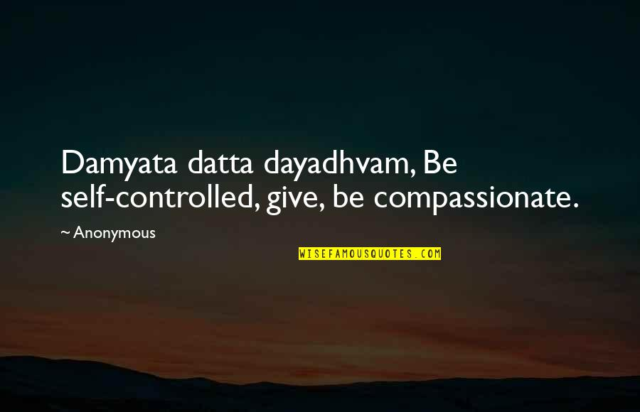 Schematize Quotes By Anonymous: Damyata datta dayadhvam, Be self-controlled, give, be compassionate.