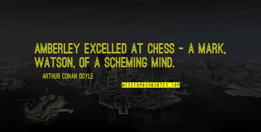 Scheming Quotes By Arthur Conan Doyle: Amberley excelled at chess - a mark, Watson,