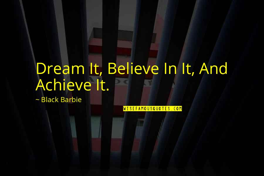 Scheming Quotes By Black Barbie: Dream It, Believe In It, And Achieve It.