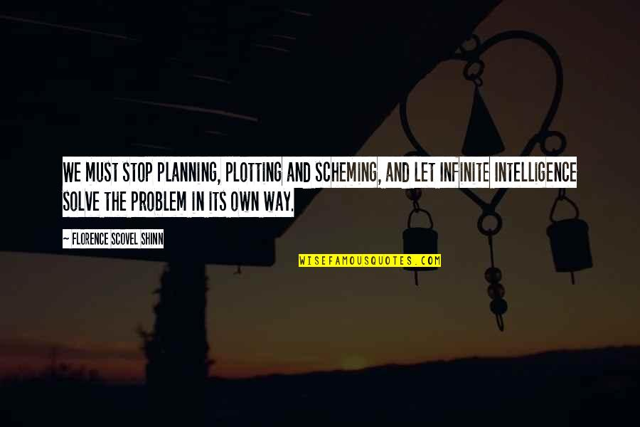 Scheming Quotes By Florence Scovel Shinn: We must stop planning, plotting and scheming, and