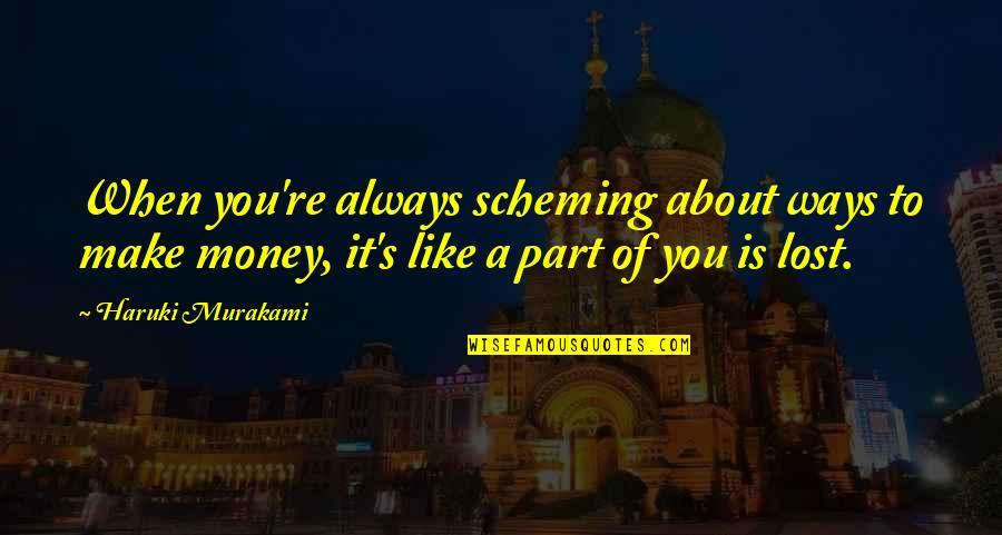 Scheming Quotes By Haruki Murakami: When you're always scheming about ways to make