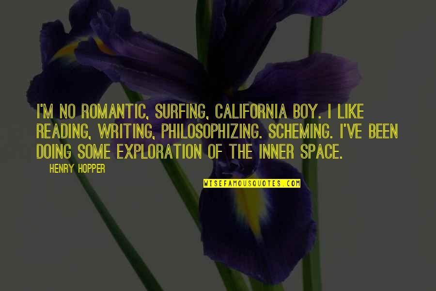 Scheming Quotes By Henry Hopper: I'm no romantic, surfing, California boy. I like