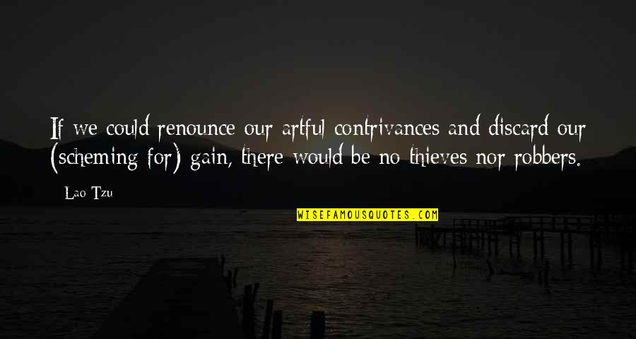 Scheming Quotes By Lao-Tzu: If we could renounce our artful contrivances and