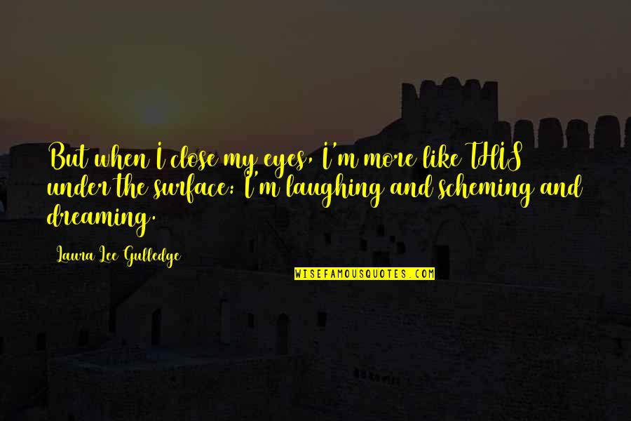 Scheming Quotes By Laura Lee Gulledge: But when I close my eyes, I'm more
