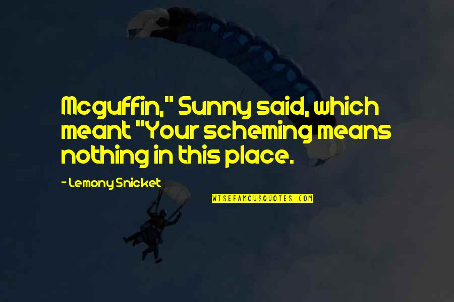 """Scheming Quotes By Lemony Snicket: Mcguffin,"""" Sunny said, which meant """"Your scheming means"""