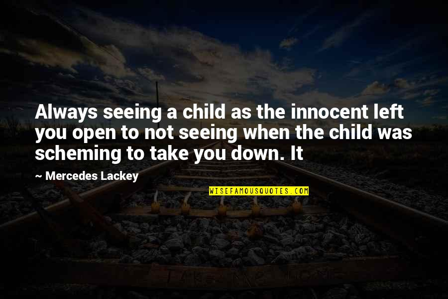 Scheming Quotes By Mercedes Lackey: Always seeing a child as the innocent left