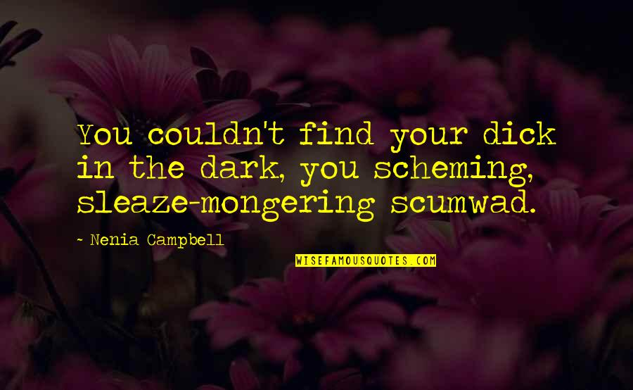 Scheming Quotes By Nenia Campbell: You couldn't find your dick in the dark,