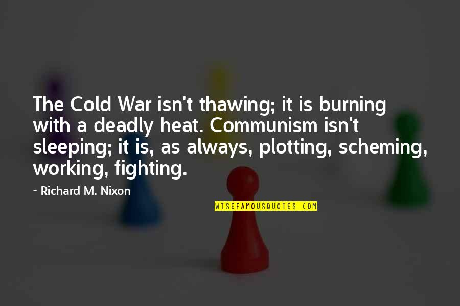Scheming Quotes By Richard M. Nixon: The Cold War isn't thawing; it is burning