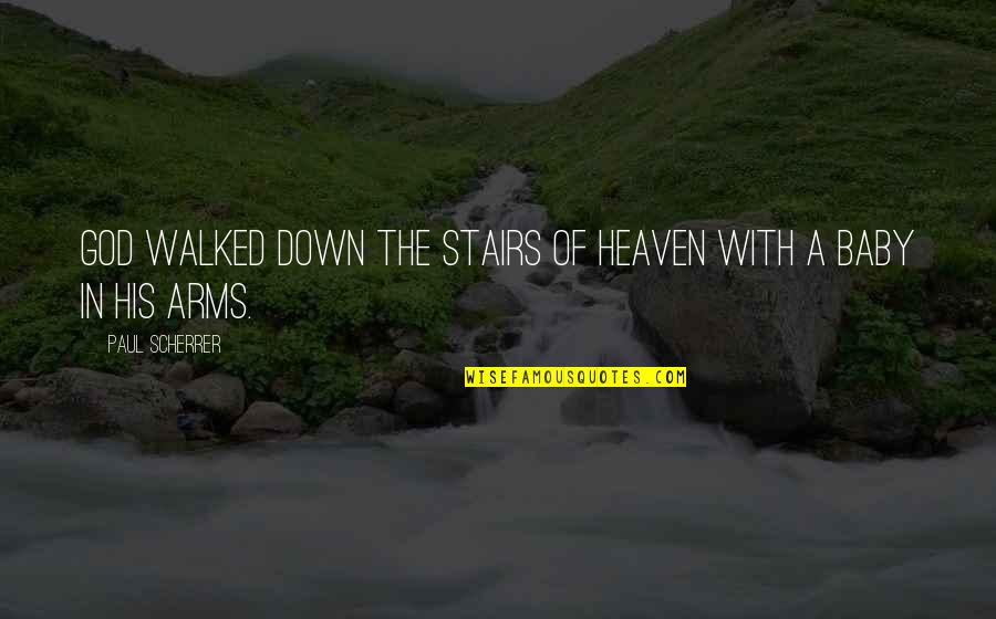 Scherrer Quotes By Paul Scherrer: God walked down the stairs of heaven with