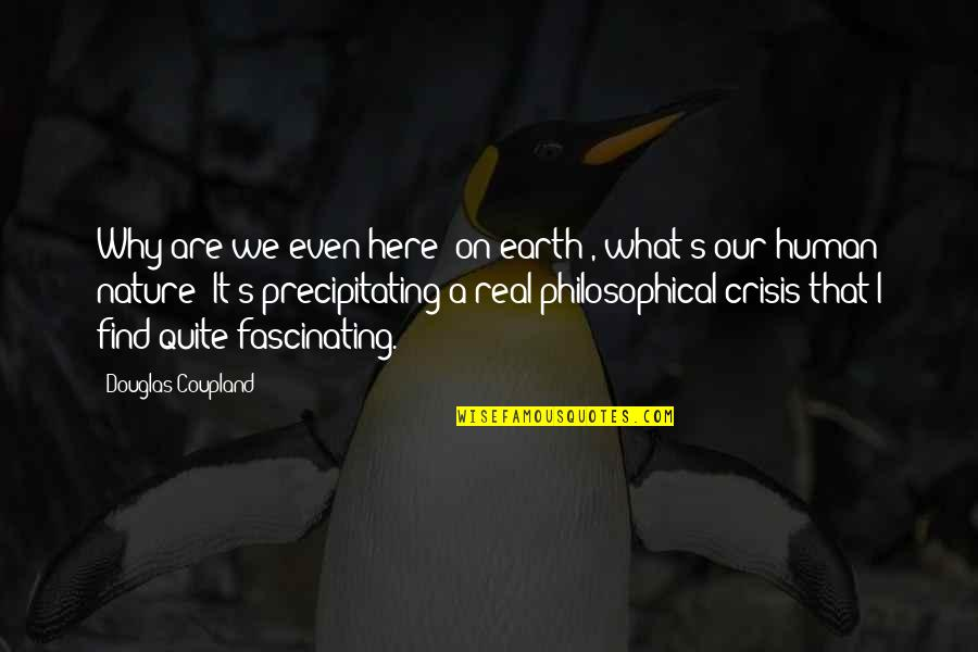 Schettino Quotes By Douglas Coupland: Why are we even here [on earth], what's