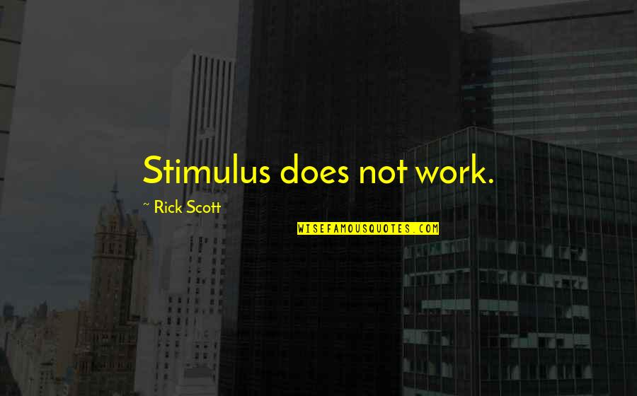 Schettino Quotes By Rick Scott: Stimulus does not work.