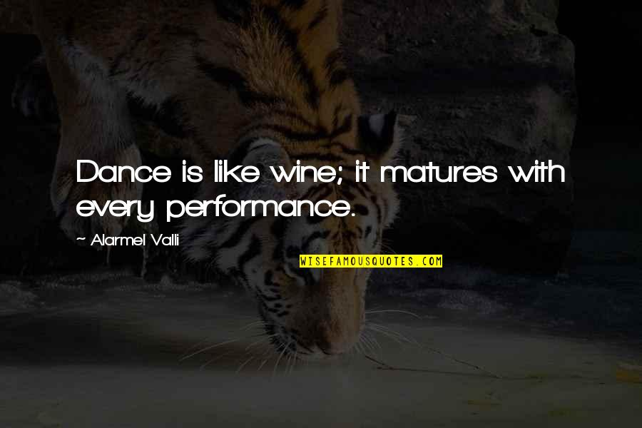 Schisms Quotes By Alarmel Valli: Dance is like wine; it matures with every