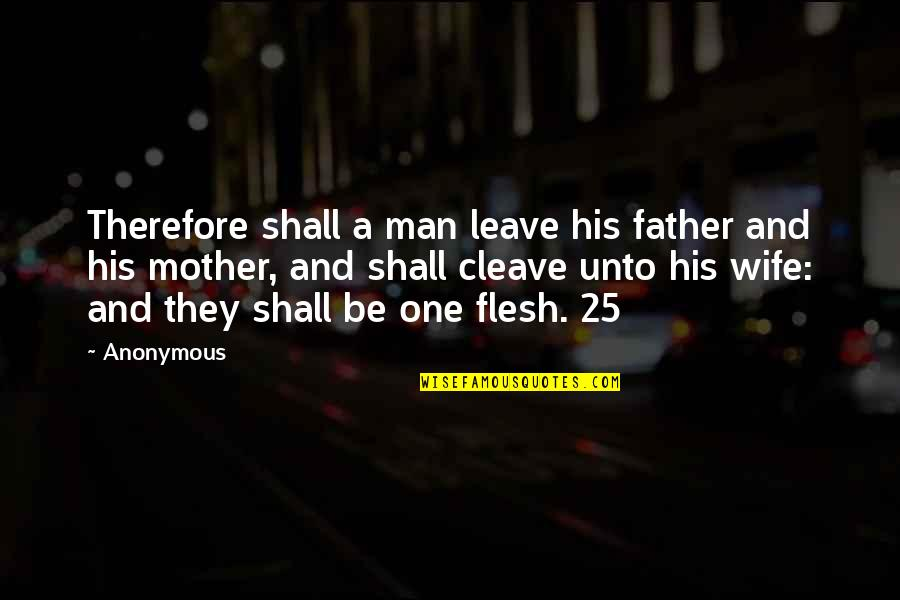 Schisms Quotes By Anonymous: Therefore shall a man leave his father and