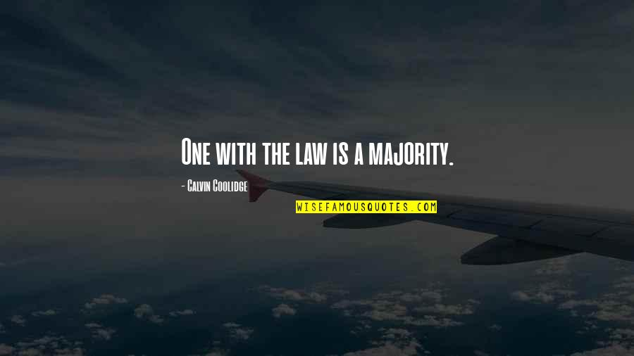 Schisms Quotes By Calvin Coolidge: One with the law is a majority.