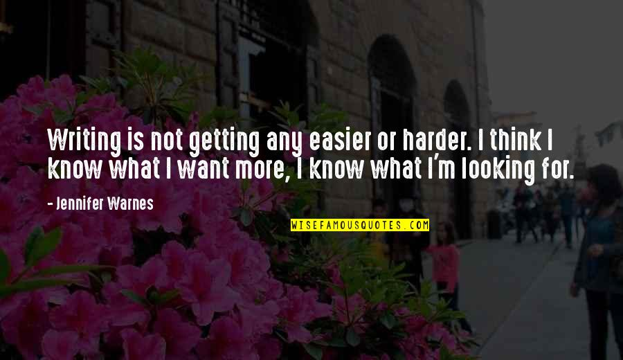 Schisms Quotes By Jennifer Warnes: Writing is not getting any easier or harder.