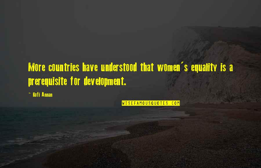 Schizophrenia Patient Quotes By Kofi Annan: More countries have understood that women's equality is