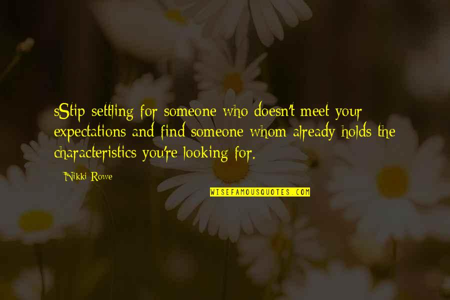 Schizophrenia Patient Quotes By Nikki Rowe: sStip settling for someone who doesn't meet your